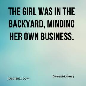 Darren Moloney - The girl was in the backyard, minding her own business.