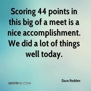 Scoring 44 points in this big of a meet is a nice accomplishment. We did a lot of things well today.