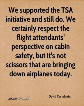 David Castelveter - We supported the TSA initiative and still do. We certainly respect the flight attendants' perspective on cabin safety, but it's not scissors that are bringing down airplanes today.