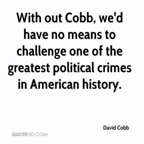 David Cobb - With out Cobb, we'd have no means to challenge one of the greatest political crimes in American history.