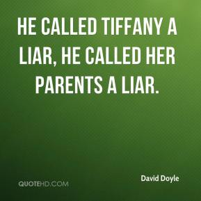 David Doyle - He called Tiffany a liar, he called her parents a liar.