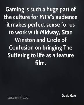 David Gale - Gaming is such a huge part of the culture for MTV's audience it makes perfect sense for us to work with Midway, Stan Winston and Circle of Confusion on bringing The Suffering to life as a feature film.
