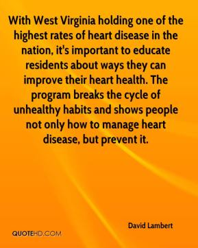 David Lambert - With West Virginia holding one of the highest rates of heart disease in the nation, it's important to educate residents about ways they can improve their heart health. The program breaks the cycle of unhealthy habits and shows people not only how to manage heart disease, but prevent it.