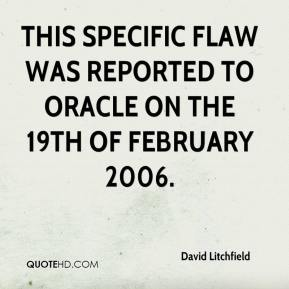 David Litchfield - This specific flaw was reported to Oracle on the 19th of February 2006.