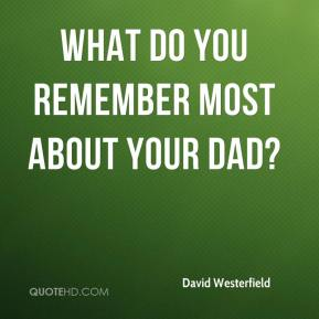 David Westerfield - What do you remember most about your dad?