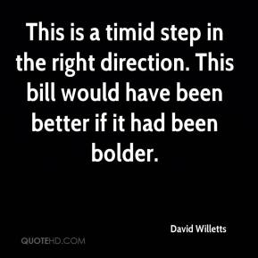 David Willetts - This is a timid step in the right direction. This bill would have been better if it had been bolder.