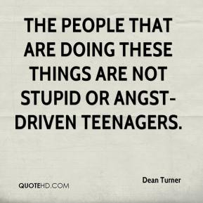 Dean Turner - The people that are doing these things are not stupid or angst-driven teenagers.
