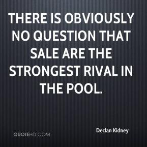 Declan Kidney - There is obviously no question that Sale are the strongest rival in the pool.