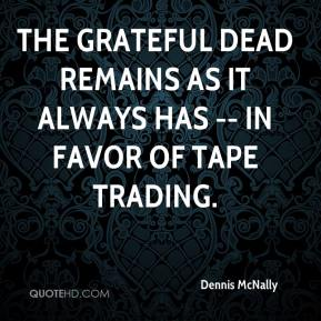 Dennis McNally - The Grateful Dead remains as it always has -- in favor of tape trading.