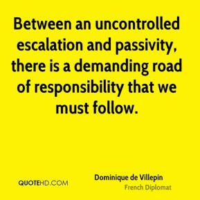 Between an uncontrolled escalation and passivity, there is a demanding road of responsibility that we must follow.
