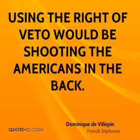 Using the right of veto would be shooting the Americans in the back.