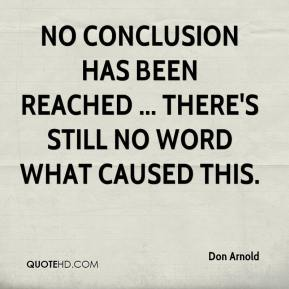 Don Arnold - No conclusion has been reached ... there's still no word what caused this.