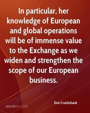 Don Cruickshank - In particular, her knowledge of European and global operations will be of immense value to the Exchange as we widen and strengthen the scope of our European business.