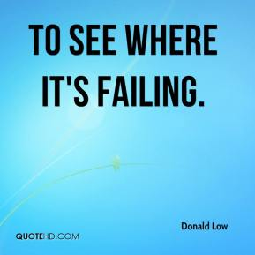 Donald Low - to see where it's failing.