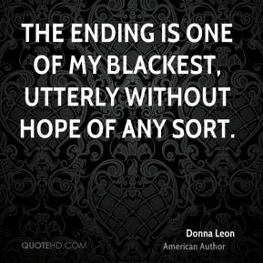 The ending is one of my blackest, utterly without hope of any sort.