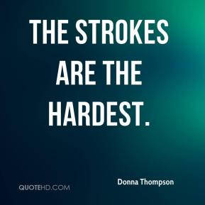 Donna Thompson - The strokes are the hardest.