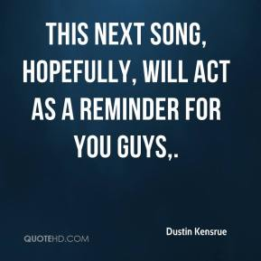 Dustin Kensrue - This next song, hopefully, will act as a reminder for you guys.