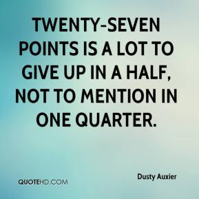 Dusty Auxier - Twenty-seven points is a lot to give up in a half, not to mention in one quarter.
