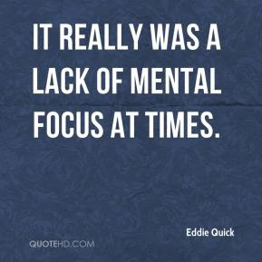 It really was a lack of mental focus at times.