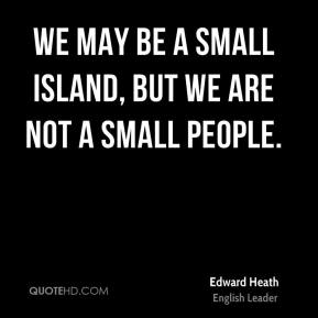 We may be a small island, but we are not a small people.