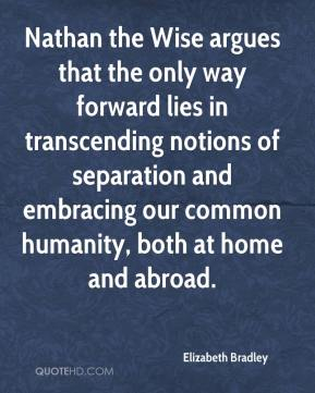 Elizabeth Bradley - Nathan the Wise argues that the only way forward lies in transcending notions of separation and embracing our common humanity, both at home and abroad.