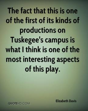 Elizabeth Davis - The fact that this is one of the first of its kinds of productions on Tuskegee's campus is what I think is one of the most interesting aspects of this play.