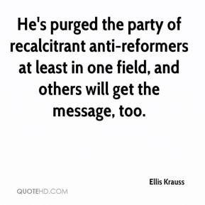 Ellis Krauss - He's purged the party of recalcitrant anti-reformers at least in one field, and others will get the message, too.