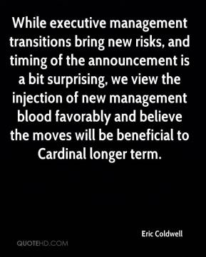 Eric Coldwell - While executive management transitions bring new risks, and timing of the announcement is a bit surprising, we view the injection of new management blood favorably and believe the moves will be beneficial to Cardinal longer term.