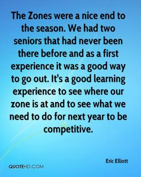 Eric Elliott - The Zones were a nice end to the season. We had two seniors that had never been there before and as a first experience it was a good way to go out. It's a good learning experience to see where our zone is at and to see what we need to do for next year to be competitive.