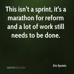 Eric Epstein - This isn't a sprint, it's a marathon for reform and a lot of work still needs to be done.