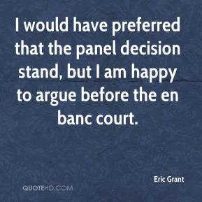 I would have preferred that the panel decision stand, but I am happy to argue before the en banc court.
