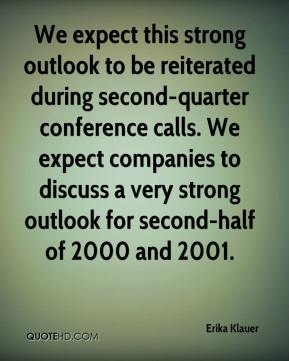Erika Klauer - We expect this strong outlook to be reiterated during second-quarter conference calls. We expect companies to discuss a very strong outlook for second-half of 2000 and 2001.