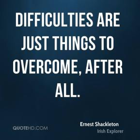 Difficulties are just things to overcome, after all.