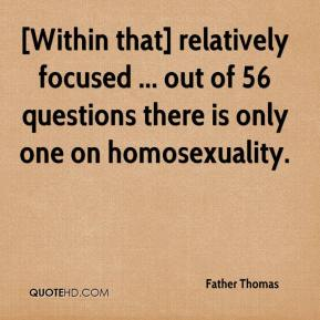 [Within that] relatively focused ... out of 56 questions there is only one on homosexuality.