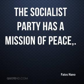 Fatos Nano - The Socialist Party has a mission of peace.