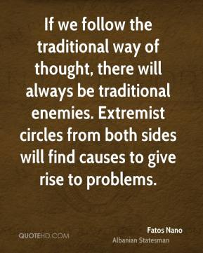 If we follow the traditional way of thought, there will always be traditional enemies. Extremist circles from both sides will find causes to give rise to problems.