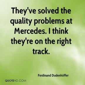 Ferdinand Dudenhöffer - They've solved the quality problems at Mercedes. I think they're on the right track.
