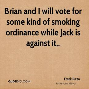 Frank Rizzo - Brian and I will vote for some kind of smoking ordinance while Jack is against it.