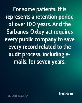 Fred Moore - For some patients, this represents a retention period of over 100 years. And the Sarbanes-Oxley act requires every public company to save every record related to the audit process, including e-mails, for seven years.
