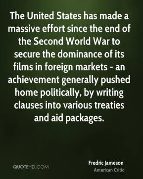 The United States has made a massive effort since the end of the Second World War to secure the dominance of its films in foreign markets - an achievement generally pushed home politically, by writing clauses into various treaties and aid packages.