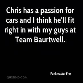 Funkmaster Flex - Chris has a passion for cars and I think he'll fit right in with my guys at Team Baurtwell.