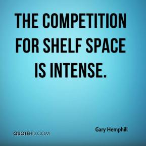 Gary Hemphill - The competition for shelf space is intense.