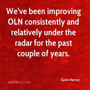 Gavin Harvey - We've been improving OLN consistently and relatively under the radar for the past couple of years.
