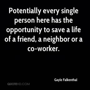 Gayle Falkenthal - Potentially every single person here has the opportunity to save a life of a friend, a neighbor or a co-worker.