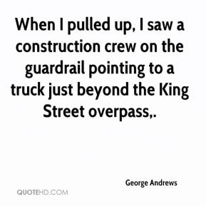 When I pulled up, I saw a construction crew on the guardrail pointing to a truck just beyond the King Street overpass.