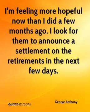George Anthony - I'm feeling more hopeful now than I did a few months ago. I look for them to announce a settlement on the retirements in the next few days.