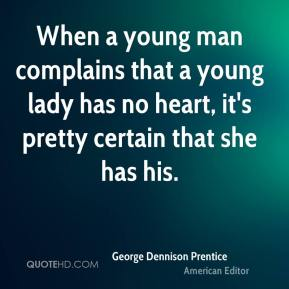 When a young man complains that a young lady has no heart, it's pretty certain that she has his.
