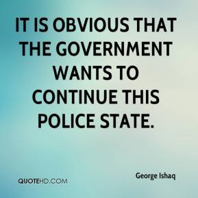 George Ishaq - It is obvious that the government wants to continue this police state.