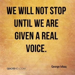 We will not stop until we are given a real voice.