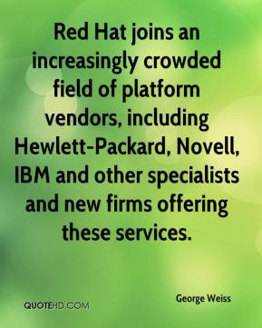 George Weiss - Red Hat joins an increasingly crowded field of platform vendors, including Hewlett-Packard, Novell, IBM and other specialists and new firms offering these services.